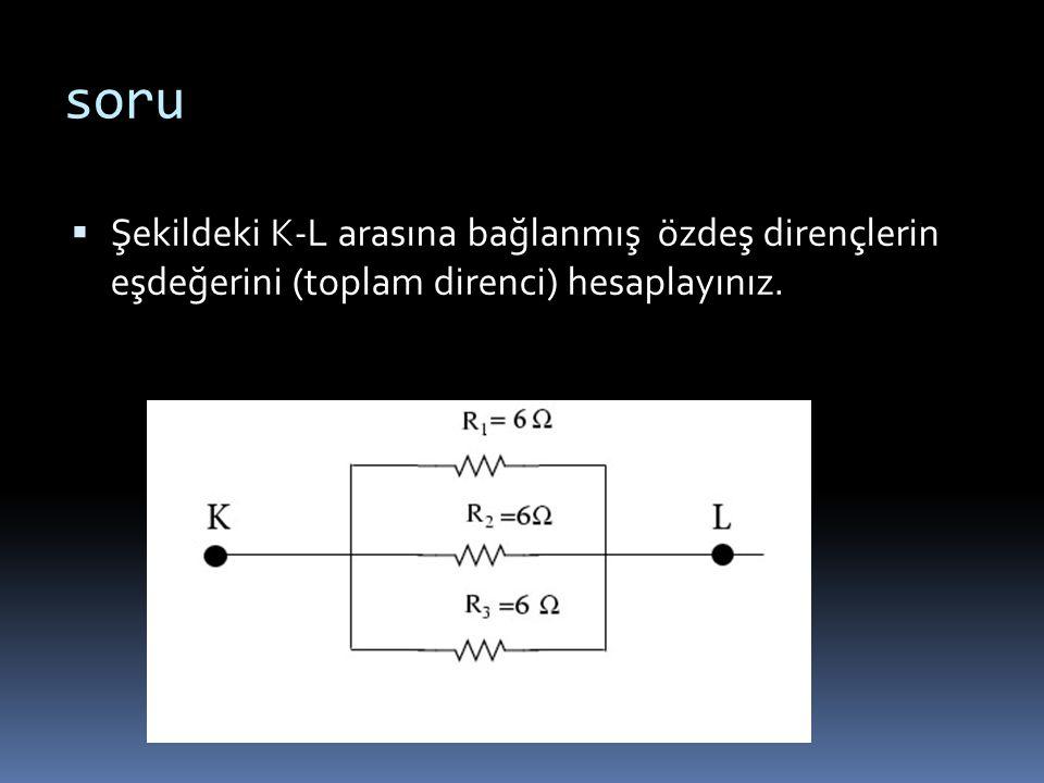 soru  Şekildeki K-L arasına bağlanmış özdeş dirençlerin eşdeğerini (toplam direnci) hesaplayınız.