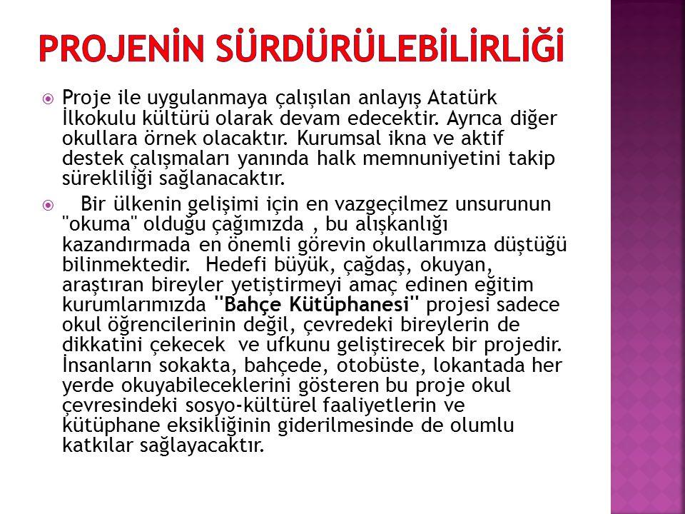 Proje ile uygulanmaya çalışılan anlayış Atatürk İlkokulu kültürü olarak devam edecektir. Ayrıca diğer okullara örnek olacaktır. Kurumsal ikna ve akt