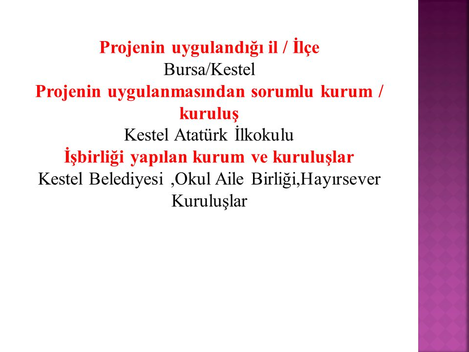 Projenin uygulandığı il / İlçe Bursa/Kestel Projenin uygulanmasından sorumlu kurum / kuruluş Kestel Atatürk İlkokulu İşbirliği yapılan kurum ve kurulu