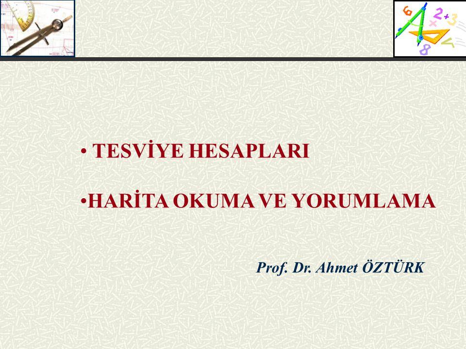 Prof. Dr. Ahmet ÖZTÜRK TESVİYE HESAPLARI HARİTA OKUMA VE YORUMLAMA