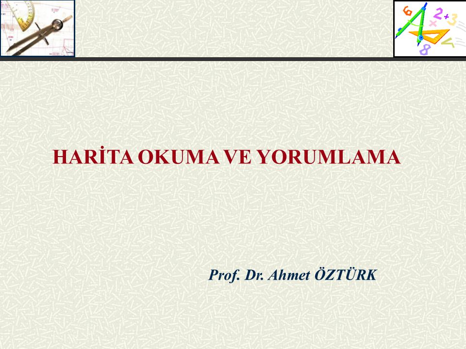 Prof. Dr. Ahmet ÖZTÜRK HARİTA OKUMA VE YORUMLAMA
