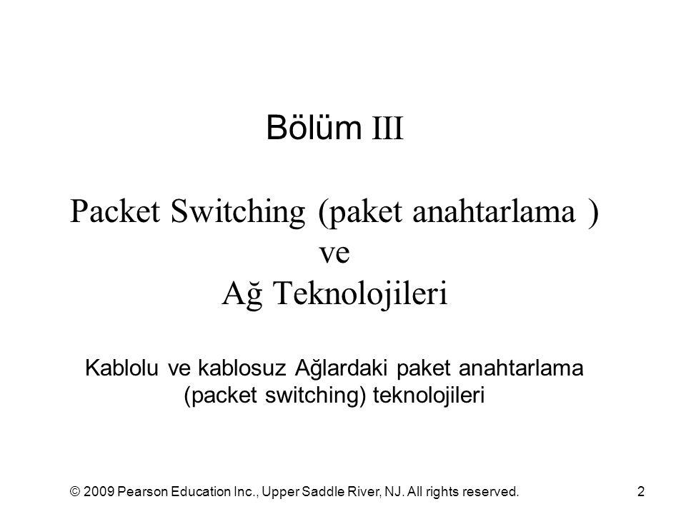 © 2009 Pearson Education Inc., Upper Saddle River, NJ. All rights reserved.2 Bölüm III Packet Switching (paket anahtarlama ) ve Ağ Teknolojileri Kablo