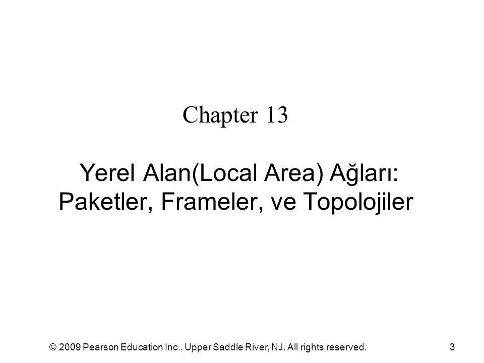© 2009 Pearson Education Inc., Upper Saddle River, NJ. All rights reserved.3 Chapter 13 Yerel Alan(Local Area) Ağları: Paketler, Frameler, ve Topoloji