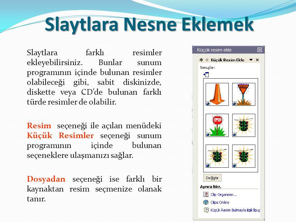Slaytlara Nesne Eklemek Çalıştığınız slayt üzerinde farklı metin alanları yaratabileceğinizi öğrenmiştik.