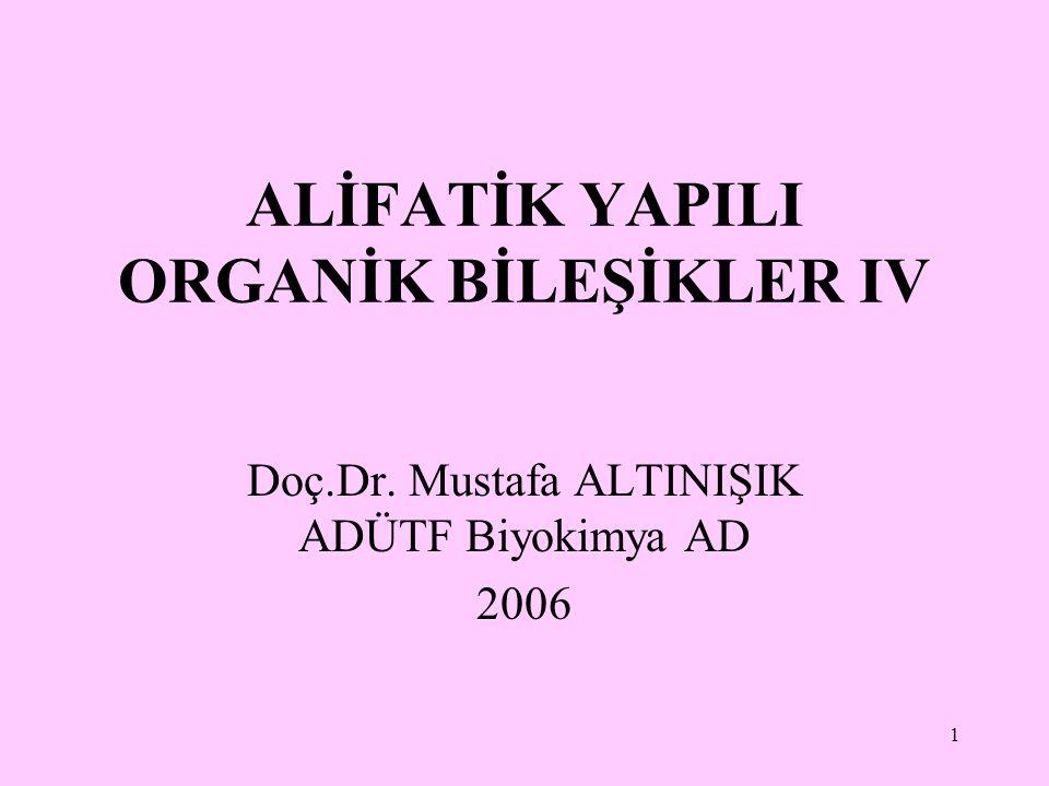 1 ALİFATİK YAPILI ORGANİK BİLEŞİKLER IV Doç.Dr. Mustafa ALTINIŞIK ADÜTF Biyokimya AD 2006