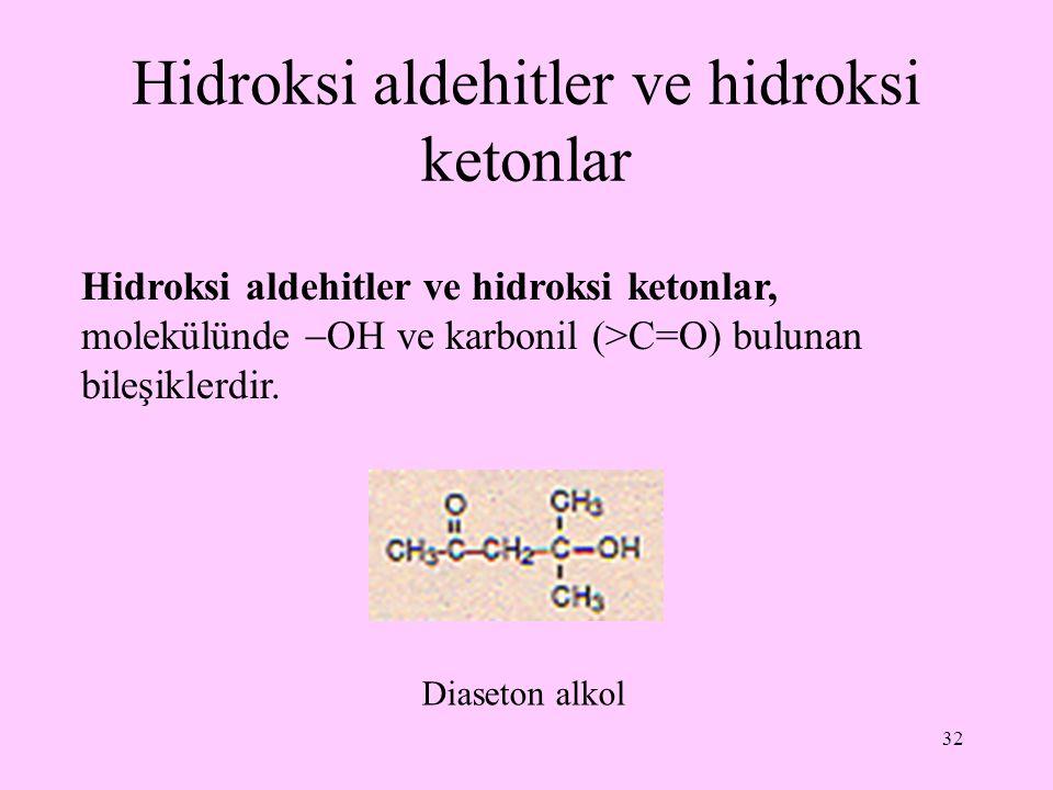 32 Hidroksi aldehitler ve hidroksi ketonlar Hidroksi aldehitler ve hidroksi ketonlar, molekülünde  OH ve karbonil (>C=O) bulunan bileşiklerdir. Diase