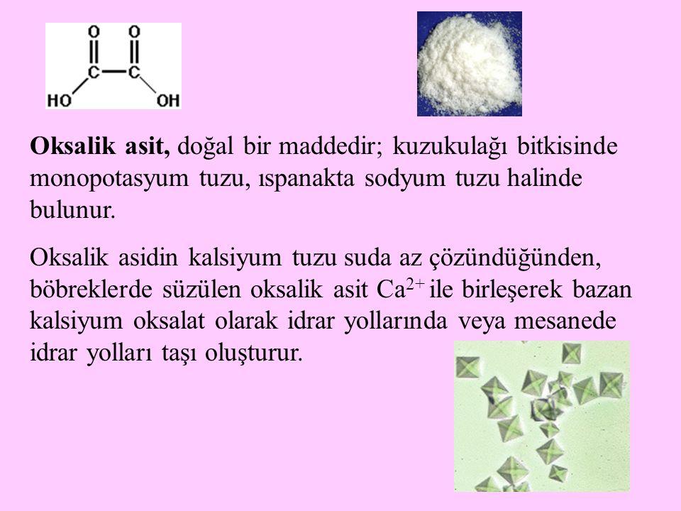 43 Oksalik asit, doğal bir maddedir; kuzukulağı bitkisinde monopotasyum tuzu, ıspanakta sodyum tuzu halinde bulunur. Oksalik asidin kalsiyum tuzu suda