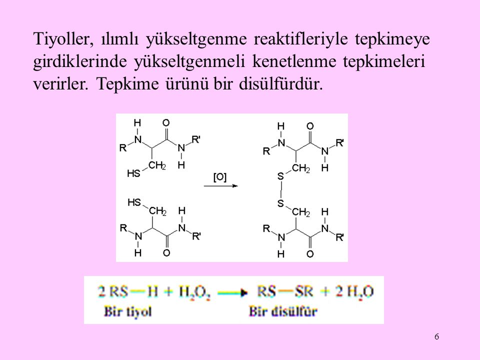 6 Tiyoller, ılımlı yükseltgenme reaktifleriyle tepkimeye girdiklerinde yükseltgenmeli kenetlenme tepkimeleri verirler. Tepkime ürünü bir disülfürdür.