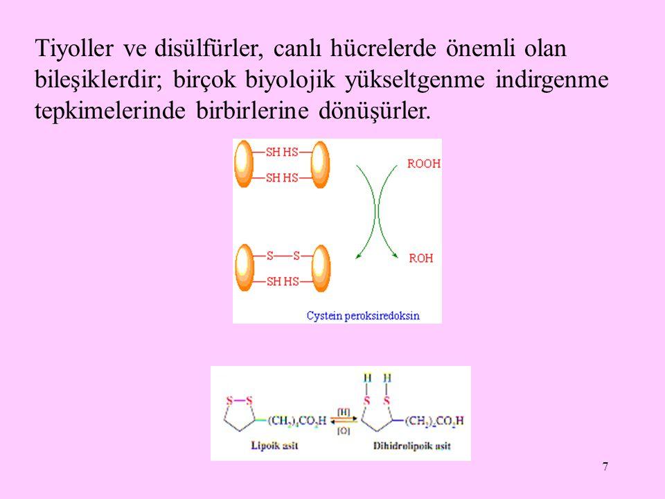7 Tiyoller ve disülfürler, canlı hücrelerde önemli olan bileşiklerdir; birçok biyolojik yükseltgenme indirgenme tepkimelerinde birbirlerine dönüşürler