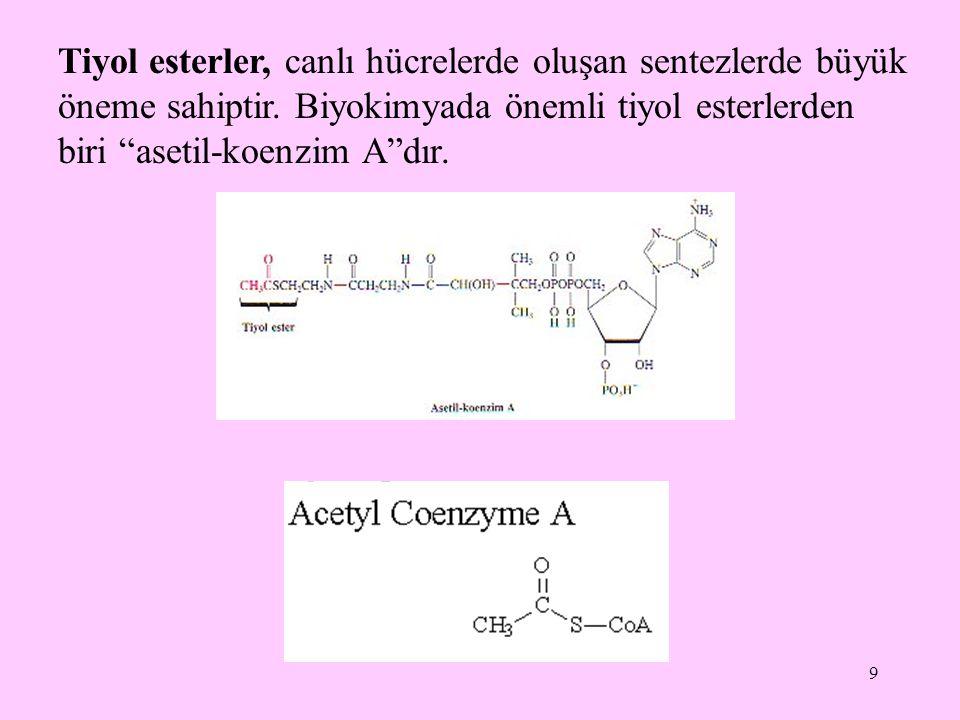 """9 Tiyol esterler, canlı hücrelerde oluşan sentezlerde büyük öneme sahiptir. Biyokimyada önemli tiyol esterlerden biri """"asetil-koenzim A""""dır."""