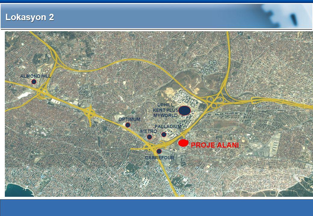 3 Lokasyon 2 www.demtas.com PROJE ALANI CARREFOUR METRO OPTIMUM PALLADIUM UPHILL KENT PLUS MYWORLD ALMOND HILL