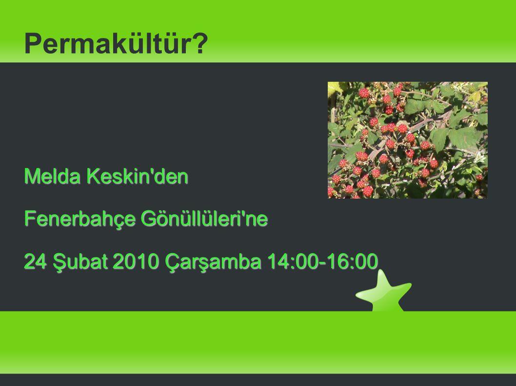 Permakültür? Melda Keskin'den Fenerbahçe Gönüllüleri'ne 24 Şubat 2010 Çarşamba 14:00-16:00