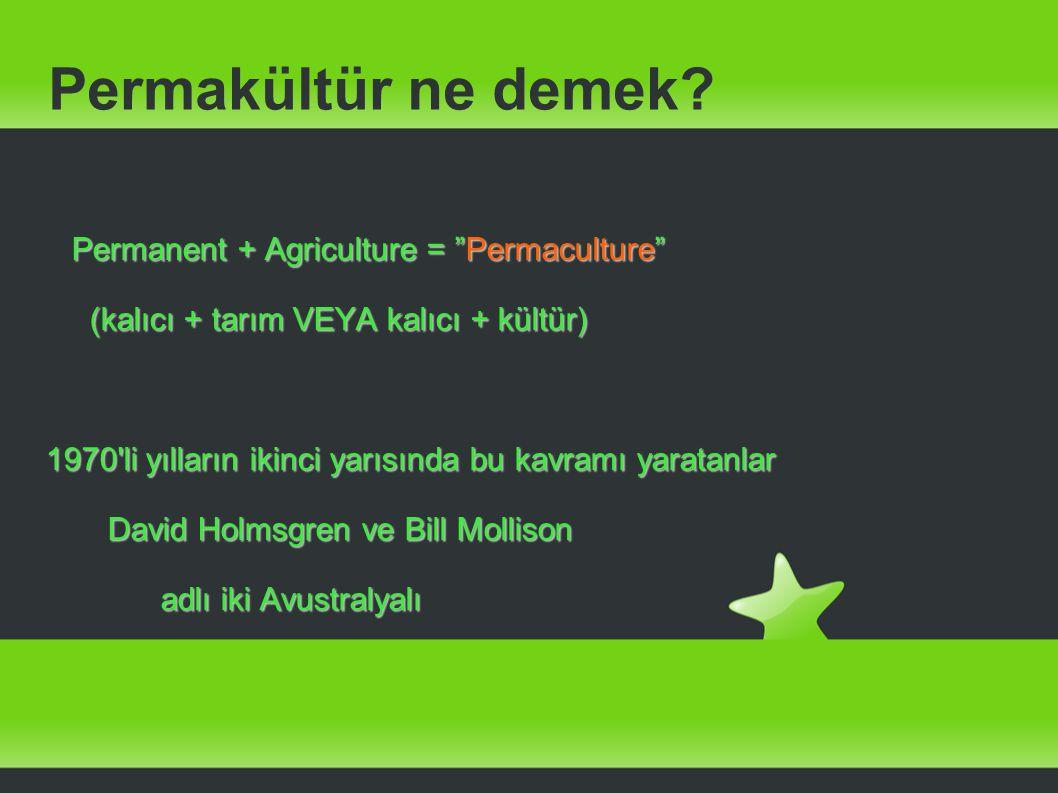 "Permakültür ne demek? Permanent + Agriculture = ""Permaculture"" Permanent + Agriculture = ""Permaculture"" (kalıcı + tarım VEYA kalıcı + kültür) (kalıcı"