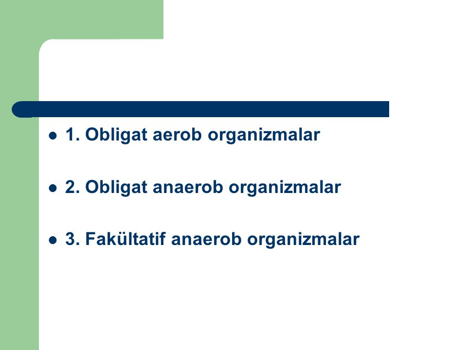 1. Obligat aerob organizmalar 2. Obligat anaerob organizmalar 3. Fakültatif anaerob organizmalar