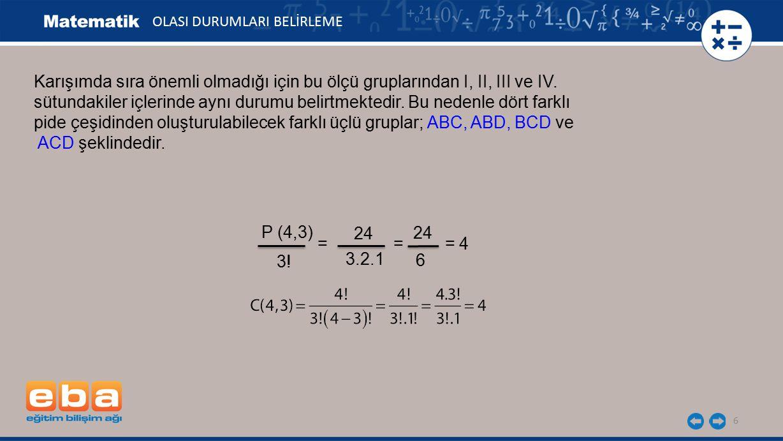 6 OLASI DURUMLARI BELİRLEME Karışımda sıra önemli olmadığı için bu ölçü gruplarından I, II, III ve IV. sütundakiler içlerinde aynı durumu belirtmekted