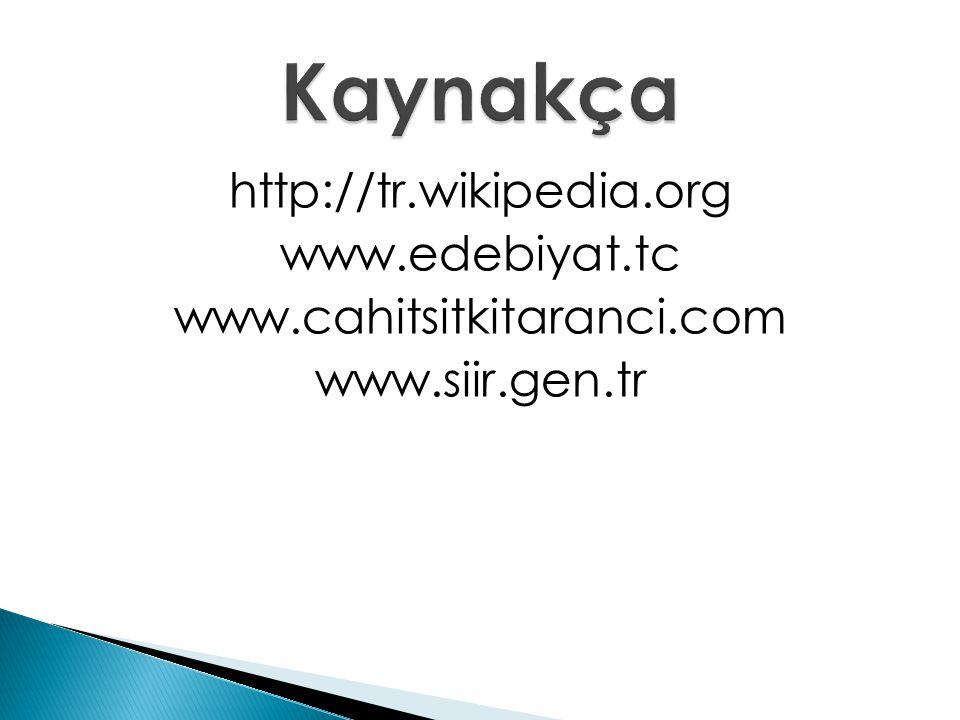 http://tr.wikipedia.org www.edebiyat.tc www.cahitsitkitaranci.com www.siir.gen.tr