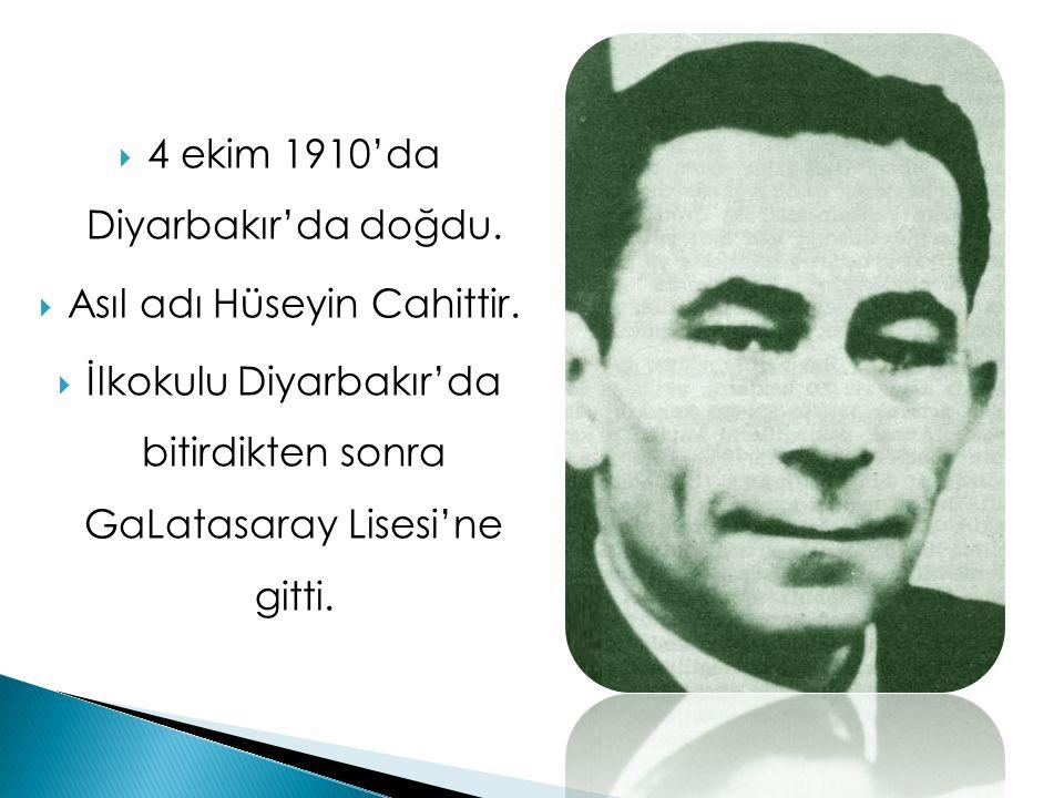  4 ekim 1910'da Diyarbakır'da doğdu.  Asıl adı Hüseyin Cahittir.  İlkokulu Diyarbakır'da bitirdikten sonra GaLatasaray Lisesi'ne gitti.