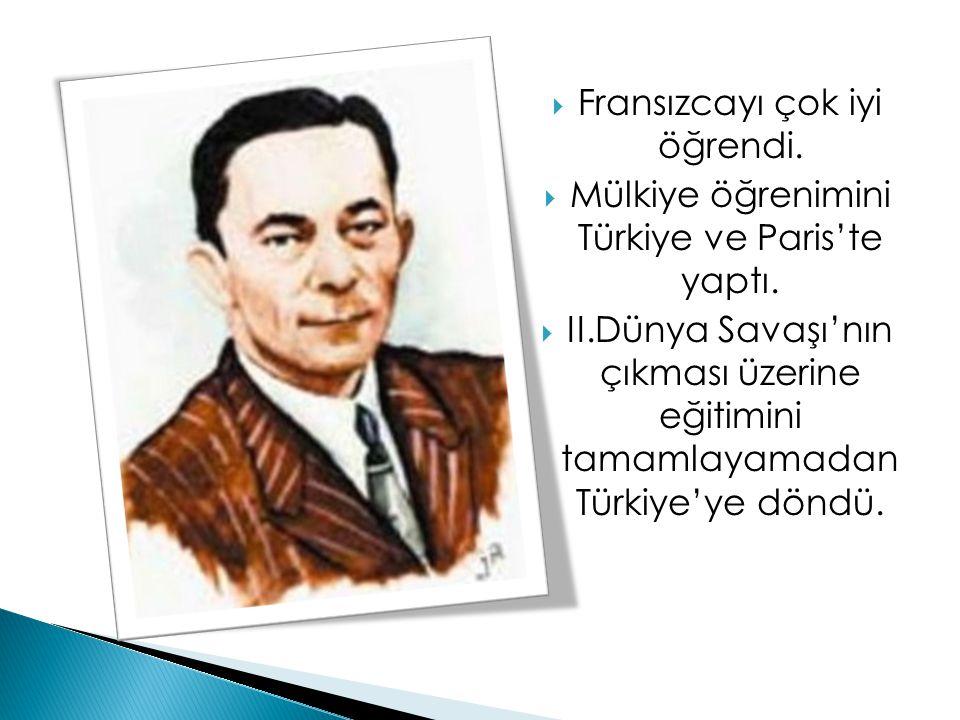  Fransızcayı çok iyi öğrendi.  Mülkiye öğrenimini Türkiye ve Paris'te yaptı.  II.Dünya Savaşı'nın çıkması üzerine eğitimini tamamlayamadan Türkiye'