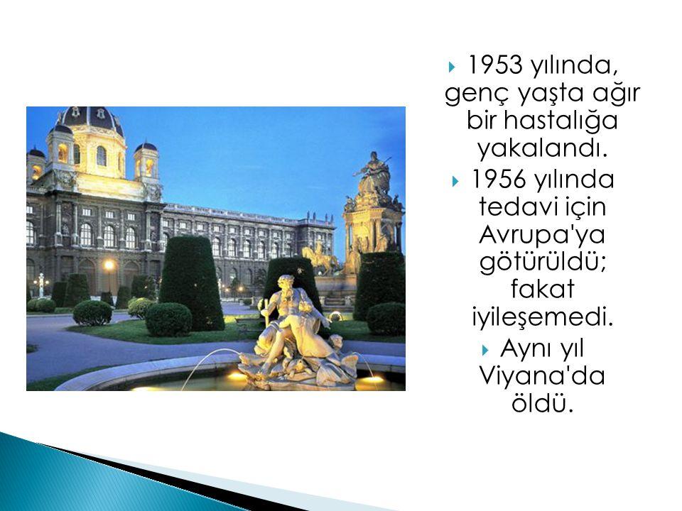  1953 yılında, genç yaşta ağır bir hastalığa yakalandı.  1956 yılında tedavi için Avrupa'ya götürüldü; fakat iyileşemedi.  Aynı yıl Viyana'da öldü.
