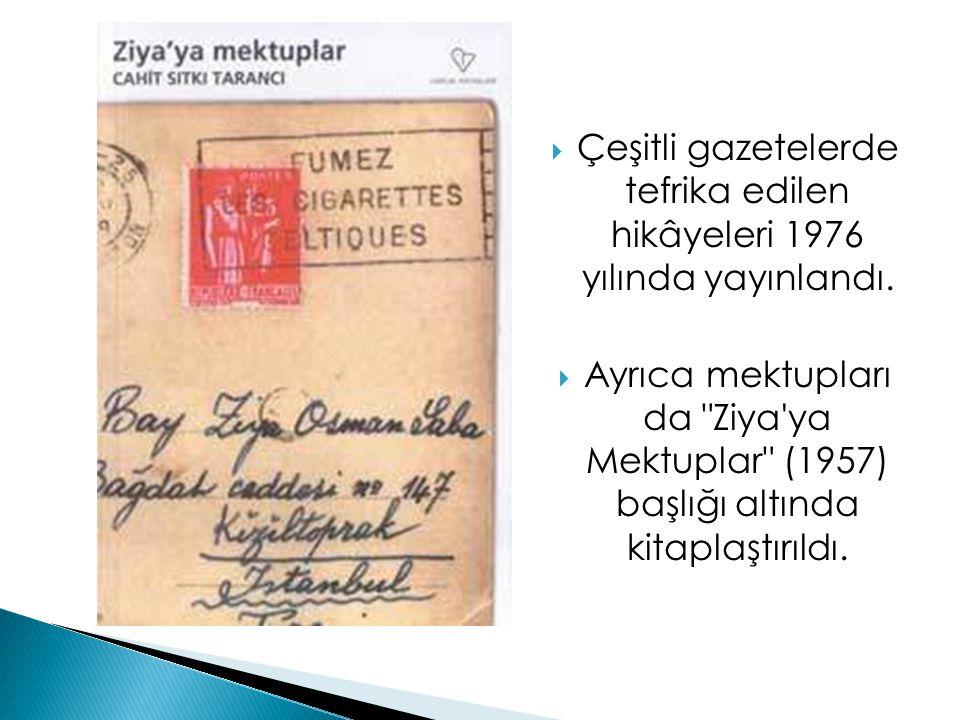  Çeşitli gazetelerde tefrika edilen hikâyeleri 1976 yılında yayınlandı.  Ayrıca mektupları da
