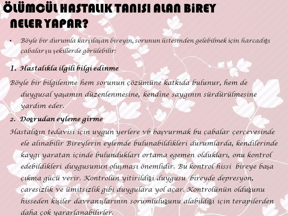 ÖLÜMCÜL HASTALIK TANISI ALAN BiREY NELER YAPAR.3.