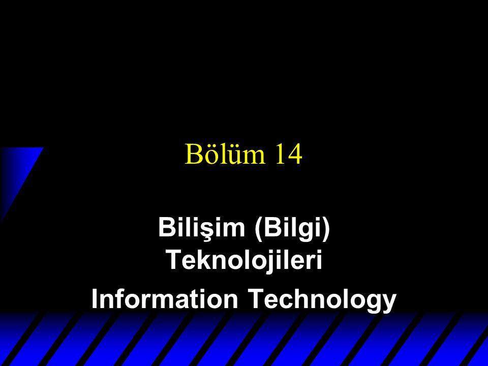 Bölüm 14 Bilişim (Bilgi) Teknolojileri Information Technology