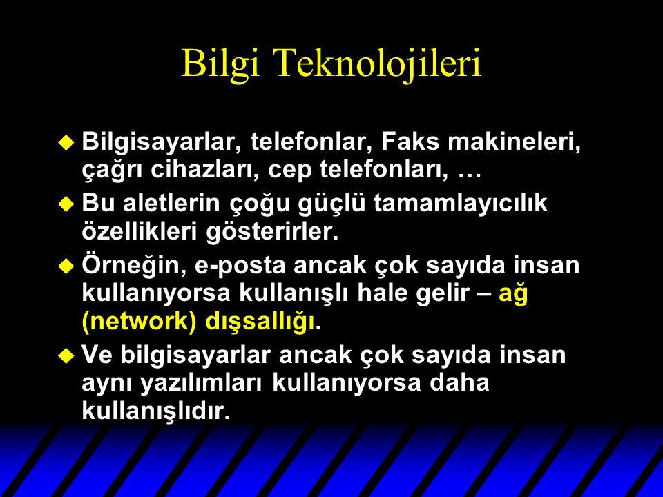 Bilgi Teknolojileri u Bilgisayarlar, telefonlar, Faks makineleri, çağrı cihazları, cep telefonları, … u Bu aletlerin çoğu güçlü tamamlayıcılık özellikleri gösterirler.