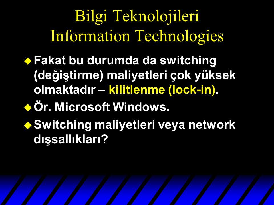Bilgi Teknolojileri Information Technologies u Fakat bu durumda da switching (değiştirme) maliyetleri çok yüksek olmaktadır – kilitlenme (lock-in).