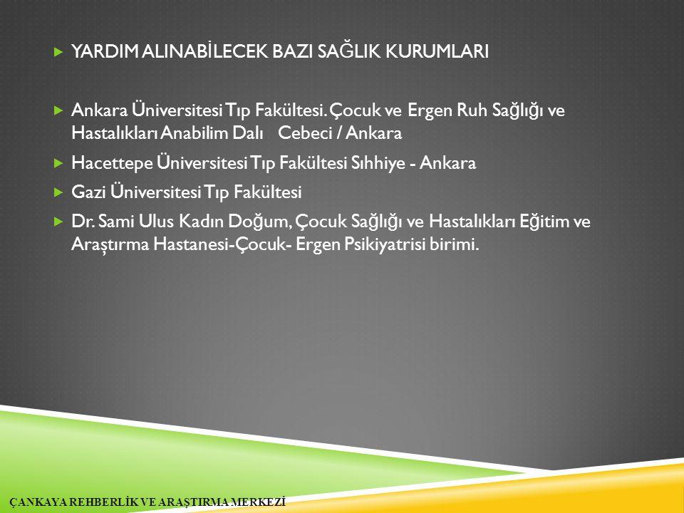  YARDIM ALINAB İ LECEK BAZI SA Ğ LIK KURUMLARI  Ankara Üniversitesi Tıp Fakültesi. Çocuk ve Ergen Ruh Sa ğ lı ğ ı ve Hastalıkları Anabilim Dalı Cebe