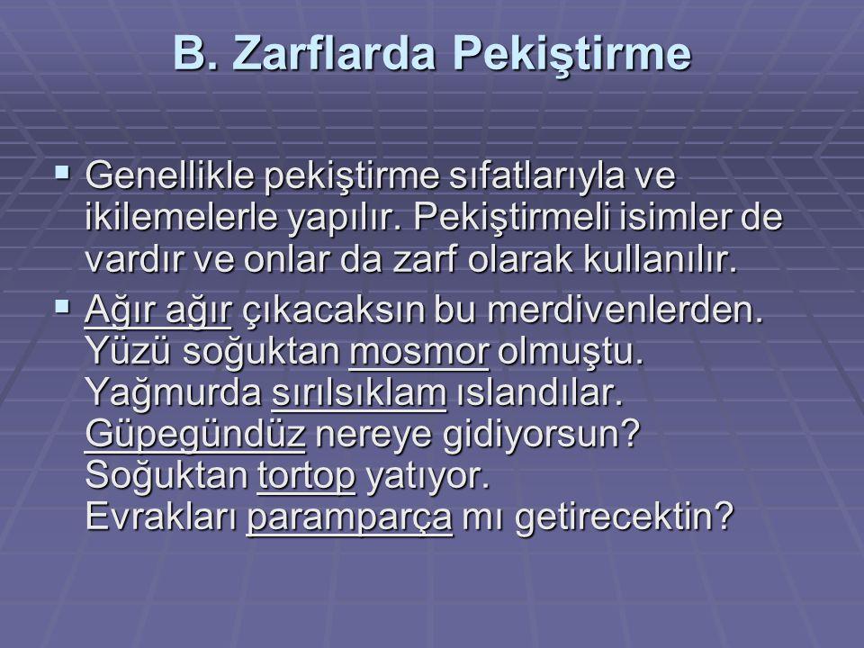 B. Zarflarda Pekiştirme  Genellikle pekiştirme sıfatlarıyla ve ikilemelerle yapılır. Pekiştirmeli isimler de vardır ve onlar da zarf olarak kullanılı