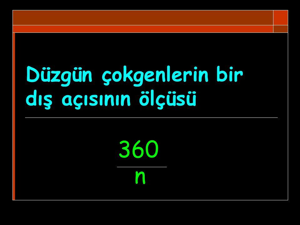Düzgün çokgenlerin bir dış açısının ölçüsü 360 n