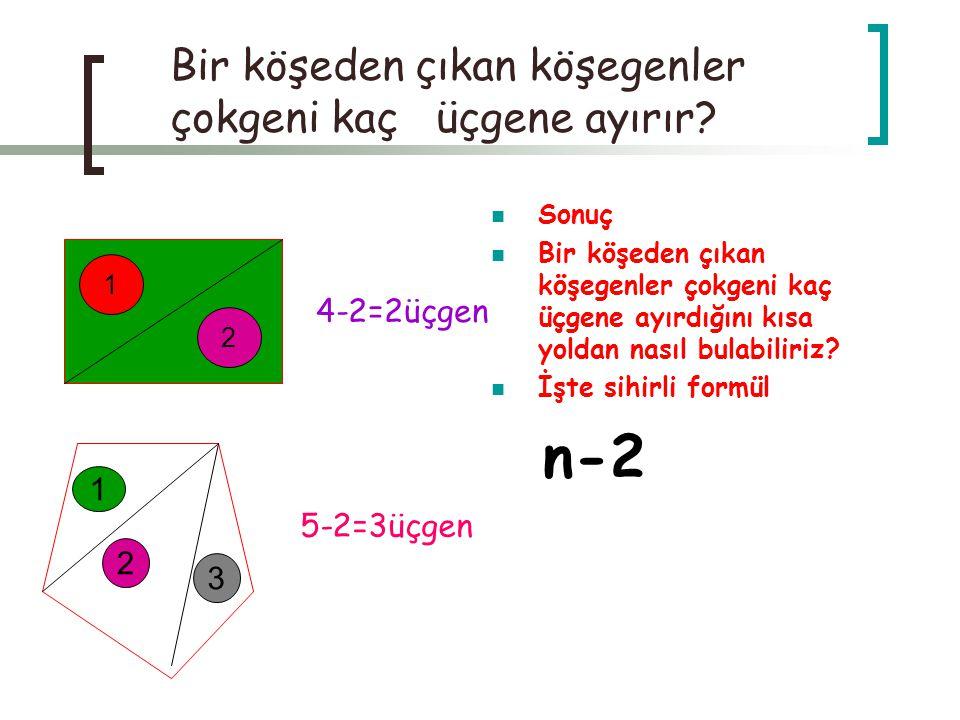 Bir köşeden çıkan köşegenler çokgeni kaç üçgene ayırır.