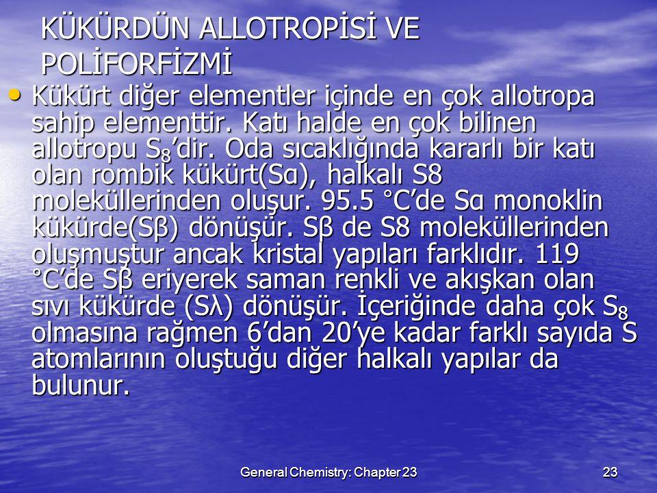 General Chemistry: Chapter 2323 KÜKÜRDÜN ALLOTROPİSİ VE POLİFORFİZMİ Kükürt diğer elementler içinde en çok allotropa sahip elementtir. Katı halde en ç