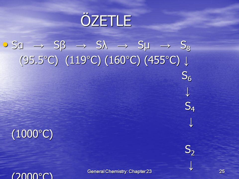 General Chemistry: Chapter 2325 ÖZETLE Sα → Sβ → Sλ → Sμ → S 8 Sα → Sβ → Sλ → Sμ → S 8 (95.5°C) (119°C) (160°C) (455°C) ↓ (95.5°C) (119°C) (160°C) (45