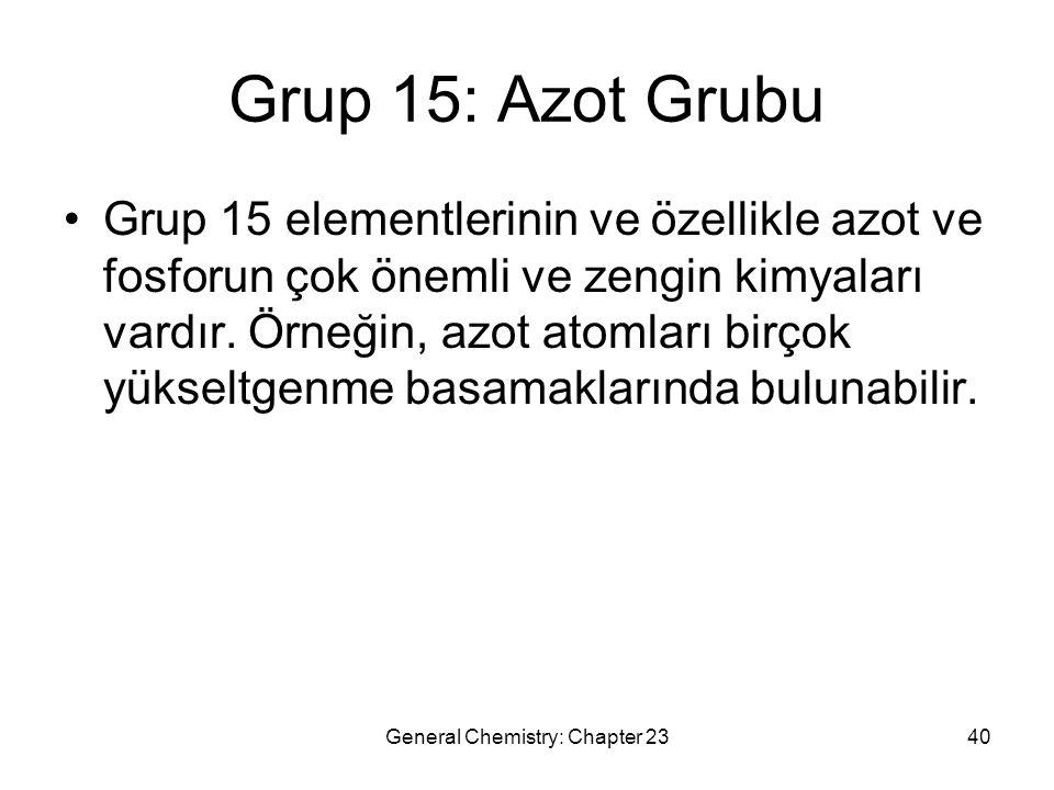 General Chemistry: Chapter 2340 Grup 15: Azot Grubu Grup 15 elementlerinin ve özellikle azot ve fosforun çok önemli ve zengin kimyaları vardır. Örneği