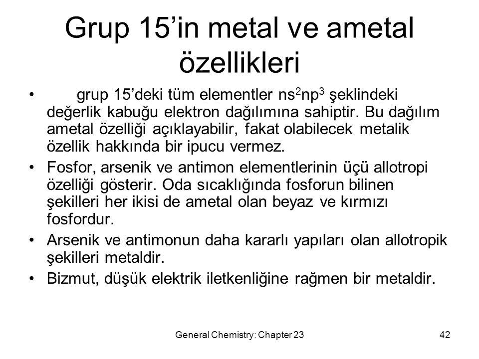 General Chemistry: Chapter 2342 Grup 15'in metal ve ametal özellikleri grup 15'deki tüm elementler ns 2 np 3 şeklindeki değerlik kabuğu elektron dağıl
