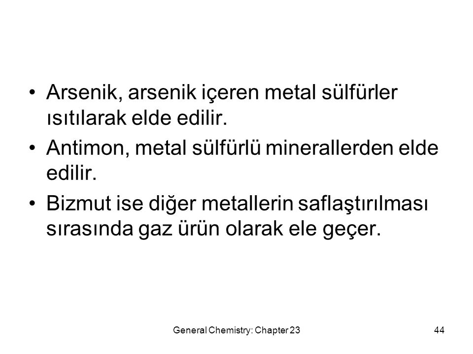 General Chemistry: Chapter 2344 Arsenik, arsenik içeren metal sülfürler ısıtılarak elde edilir. Antimon, metal sülfürlü minerallerden elde edilir. Biz