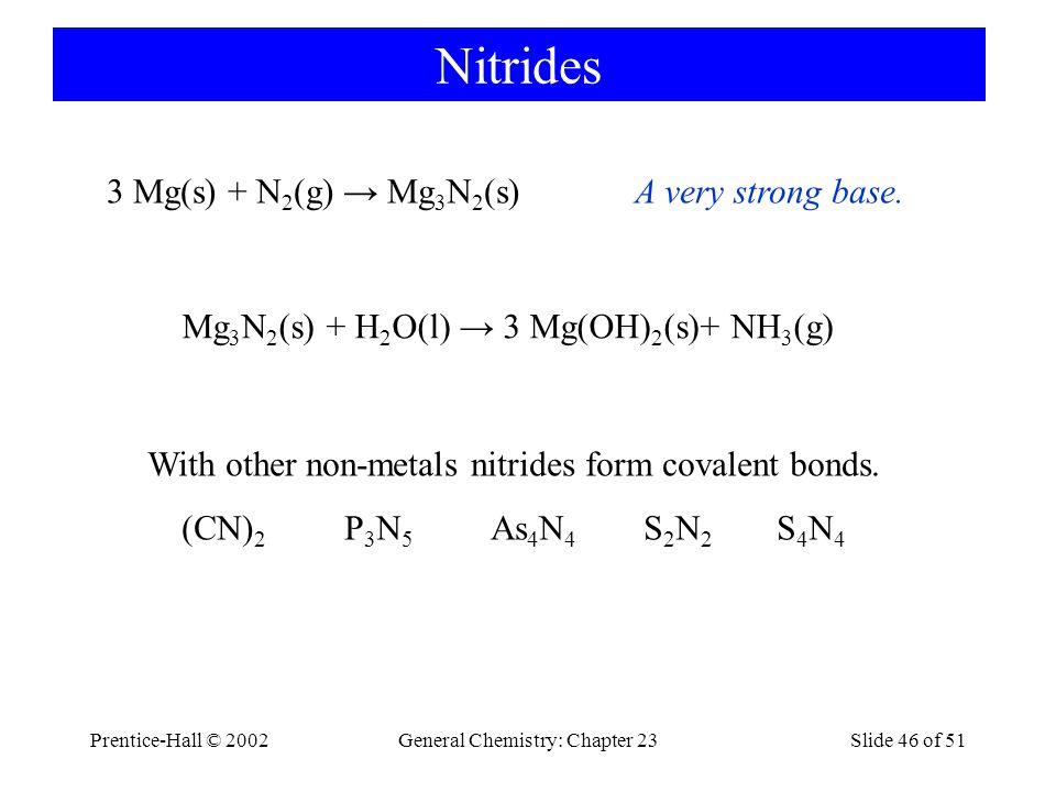 Prentice-Hall © 2002General Chemistry: Chapter 23Slide 47 of 51 Hydrides of Nitrogen N 2 H 4 (l) + O 2 (g) → N 2 (g) + 2 H 2 O(l) ΔH° = -622.2 kJ/mol
