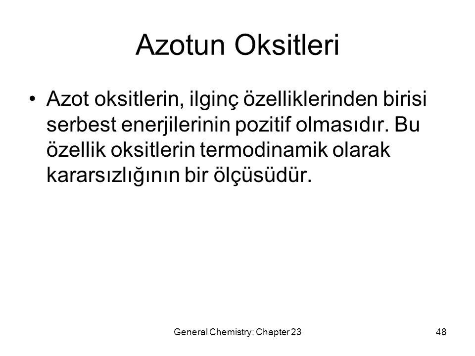 General Chemistry: Chapter 2348 Azotun Oksitleri Azot oksitlerin, ilginç özelliklerinden birisi serbest enerjilerinin pozitif olmasıdır. Bu özellik ok