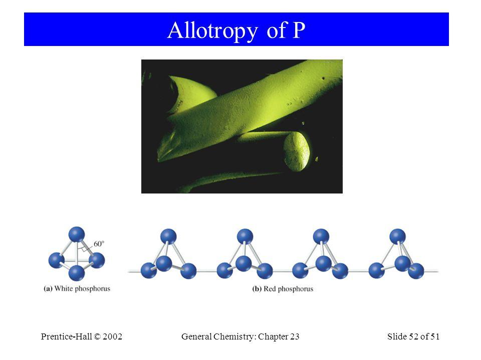 Prentice-Hall © 2002General Chemistry: Chapter 23Slide 52 of 51 Allotropy of P