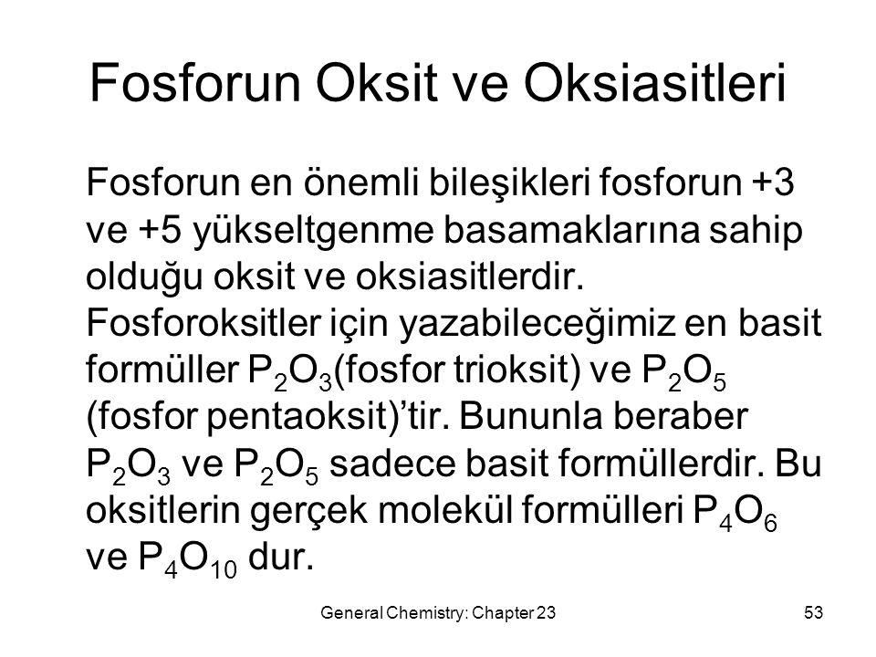 General Chemistry: Chapter 2353 Fosforun Oksit ve Oksiasitleri Fosforun en önemli bileşikleri fosforun +3 ve +5 yükseltgenme basamaklarına sahip olduğ