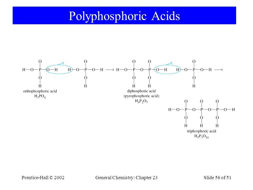 Prentice-Hall © 2002General Chemistry: Chapter 23Slide 56 of 51 Polyphosphoric Acids