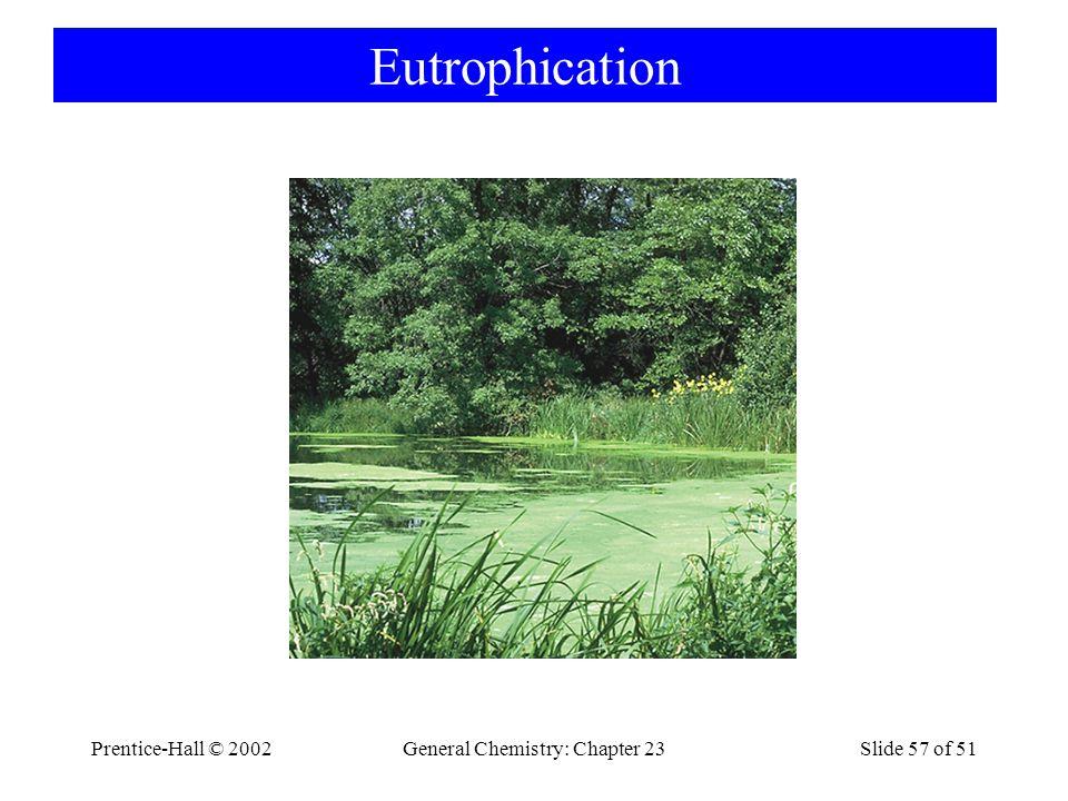 Prentice-Hall © 2002General Chemistry: Chapter 23Slide 57 of 51 Eutrophication