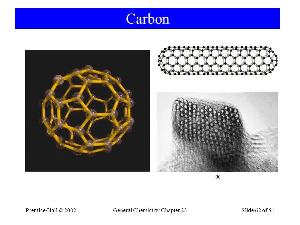 Prentice-Hall © 2002General Chemistry: Chapter 23Slide 62 of 51 Carbon