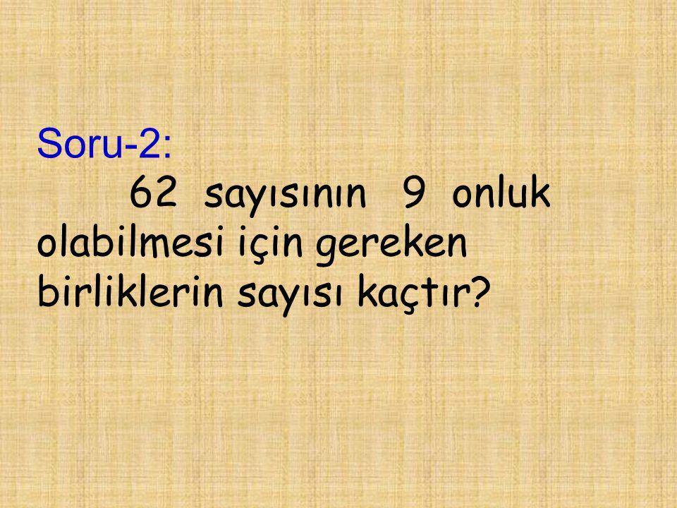 Soru-2: 62 sayısının 9 onluk olabilmesi için gereken birliklerin sayısı kaçtır?