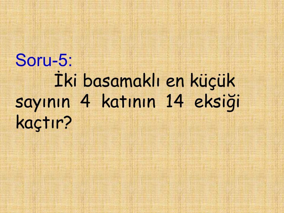 Soru-5: İki basamaklı en küçük sayının 4 katının 14 eksiği kaçtır?