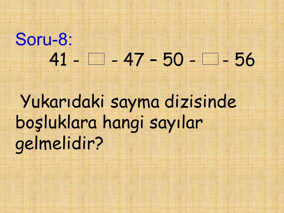 Soru-8: 41 - - 47 – 50 - - 56 Yukarıdaki sayma dizisinde boşluklara hangi sayılar gelmelidir?
