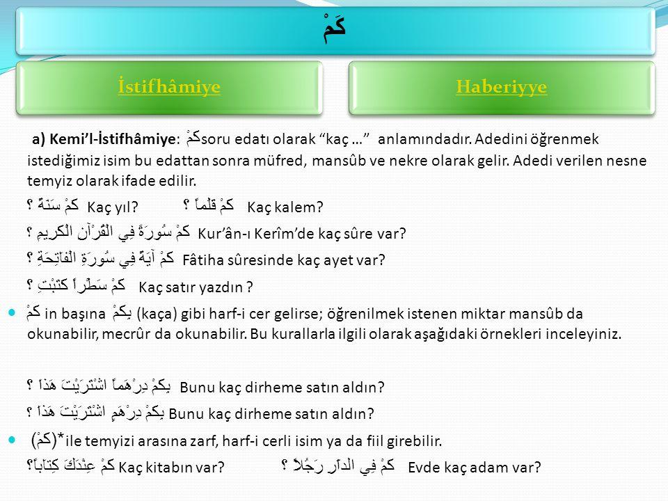 """a) Kemi'l-İstifhâmiye: كَمْ soru edatı olarak """"kaç …"""" anlamındadır. Adedini öğrenmek istediğimiz isim bu edattan sonra müfred, mansûb ve nekre olarak"""