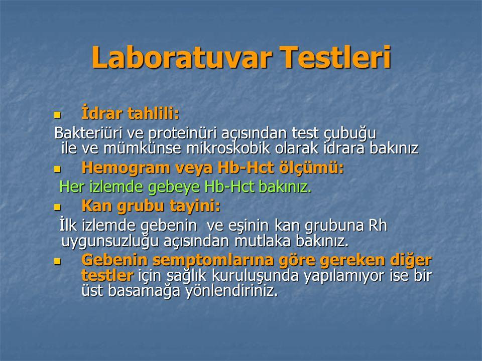 Laboratuvar Testleri İdrar tahlili: İdrar tahlili: Bakteriüri ve proteinüri açısından test çubuğu ile ve mümkünse mikroskobik olarak idrara bakınız Bakteriüri ve proteinüri açısından test çubuğu ile ve mümkünse mikroskobik olarak idrara bakınız Hemogram veya Hb-Hct ölçümü: Hemogram veya Hb-Hct ölçümü: Her izlemde gebeye Hb-Hct bakınız.