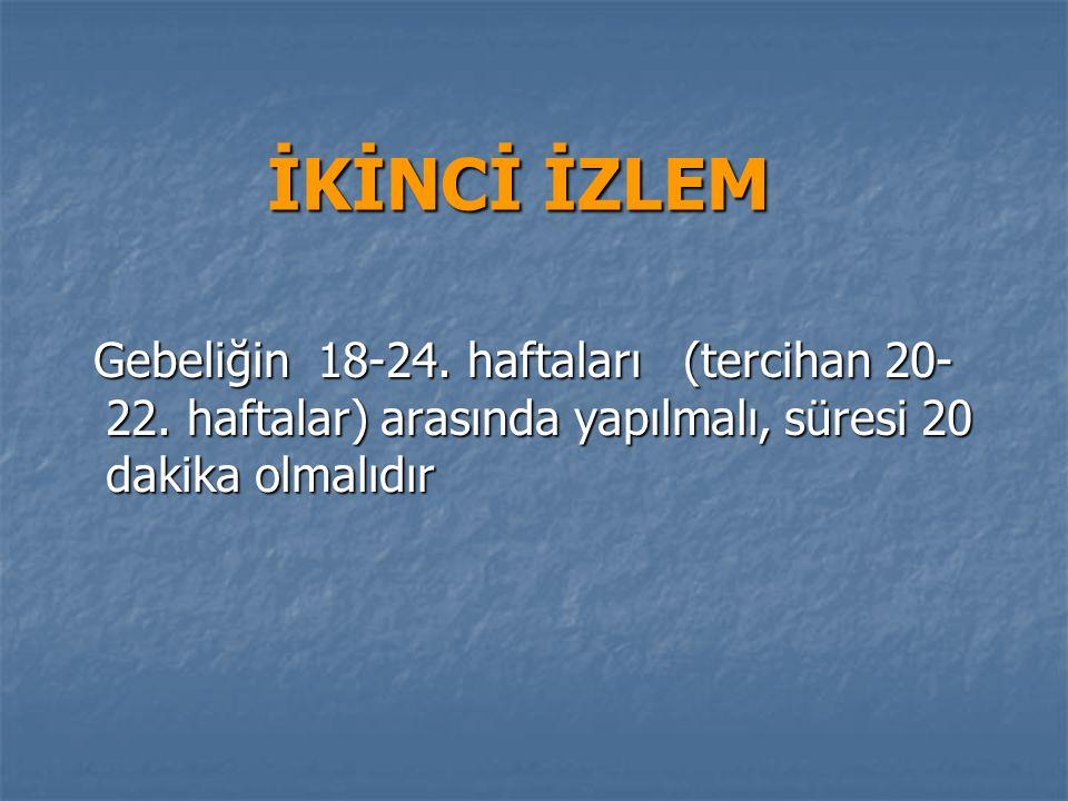 İKİNCİ İZLEM Gebeliğin 18-24.haftaları (tercihan 20- 22.